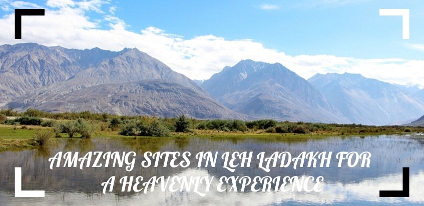 19 Amazing Sites In Leh Ladakh For A Heavenly Experience