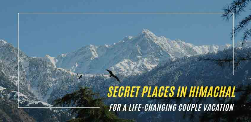 Secret Places In Himachal Pradesh For A Life-Changing Couple Vacation!