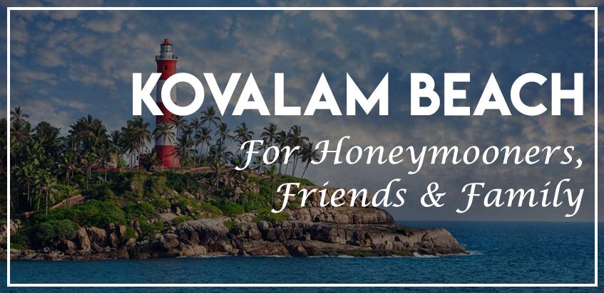 Kovalam Beach: For Honeymooners, Friends And Family