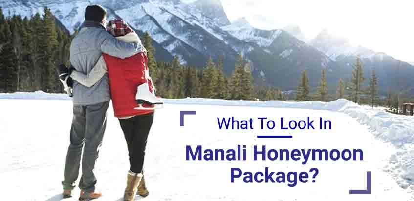 What To Look In Manali Honeymoon Package?