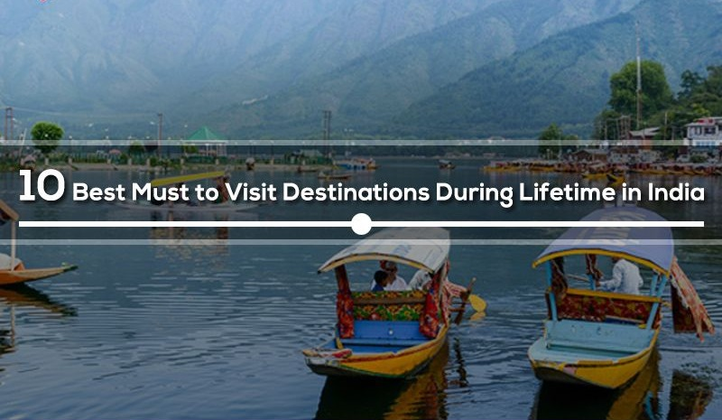 10 Best Must To Visit Destinations During Lifetime In India