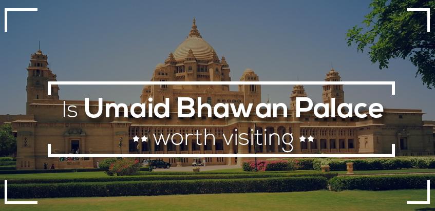 Is Umaid Bhawan Palace Worth Visiting